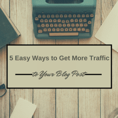 5 Easy Ways to Get More Traffic to Your Blog Post