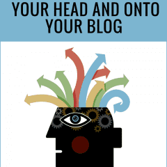 How to Get Your Blog Ideas Out of Your Head and Onto Your Blog