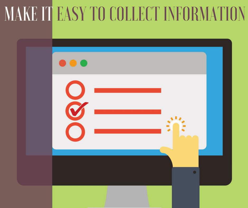 MAKE IT EASY TO COLLECT INFORMATION