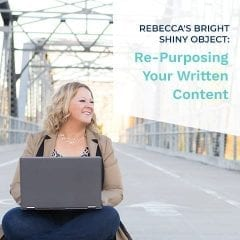 Rebeccas Bright Shiny Object Re-Purposing Your Written Content