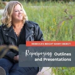 Rebecca's Bright Shiny Object: Repurposing Outlines and Presentations